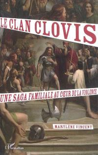 Le clan Clovis : une saga familiale au coeur de la violence