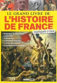 Le grand livre de l'histoire de France : expliquée à tous