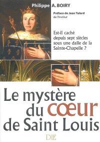 Le mystère du coeur de Saint Louis : est-il caché depuis sept siècles sous une dalle de la Sainte Chapelle ?
