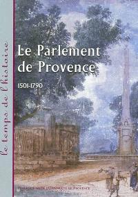 Le parlement de Provence, 1501-1790 : actes du colloque d'Aix-en-Provence, 6 et 7 avril 2001