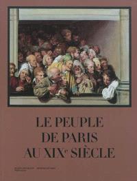Le peuple de Paris au XIXe siècle : exposition, Paris, Musée Carnavalet, 05 octobre 2011- 26 février 2012