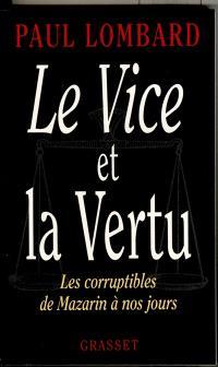Le vice et la vertu : les corruptibles, de Mazarin à nos jours