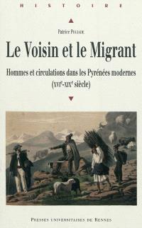 Le voisin et le migrant : hommes et circulations dans les Pyrénées modernes (XVIe-XIXe siècle)