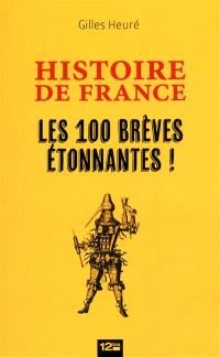 Les 100 brèves étonnantes de l'histoire de France : à dévorer