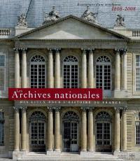 Les Archives nationales, des lieux pour l'histoire de France : bicentenaire d'une installation, 1808-2008