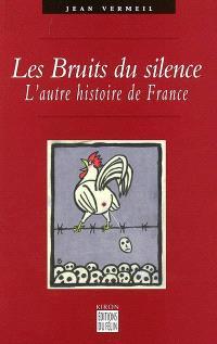 Les bruits du silence : l'autre histoire de France