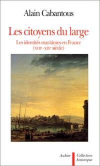 Les citoyens du large : les identités maritimes en France (XVIIe-XIXe siècle)