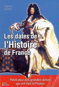 Les dates de l'Histoire de France : petit dico des grandes dates qui ont fait la France