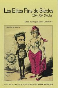 Les Elites fins de siècles : XIXe-XXe siècles, actes