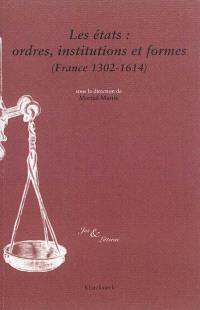 Les états : ordres, institutions et formes (France, 1302-1614)