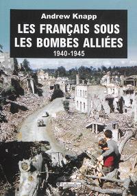Les Français sous les bombes alliées : 1940-1945