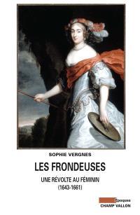 Les frondeuses : une révolte au féminin, 1643-1661