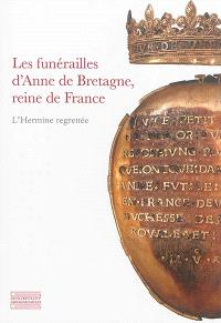 Les funérailles d'Anne de Bretagne, reine de France : l'hermine regrettée