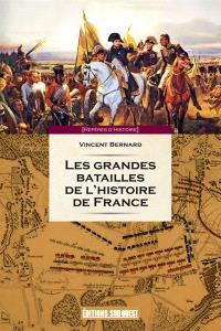 Les grandes batailles de l'histoire de France : petit précis des 60 journées qui ont fait et défait la France