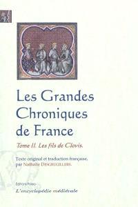 Les grandes chroniques de France. Volume 2, Les fils de Clovis