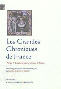 Les grandes chroniques de France. Volume 1, Origine des Francs, Clovis