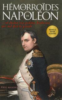 Les hémorroïdes de Napoléon : et toutes ces petites histoires qui ont fait la grande