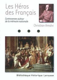 Les héros des Français : controverses autour de la mémoire nationale