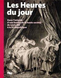 Les heures du jour : dans l'intimité d'une famille de la haute société, de Louis XIV à la IIIe République : Musée national Magnin, Dijon, Exposition du 19 novembre au 14 février 2010