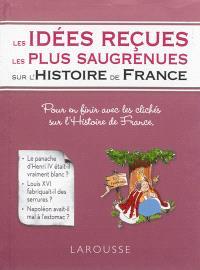 Les idées reçues les plus saugrenues sur l'histoire de France : pour en finir avec les clichés sur l'histoire de France