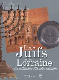Les Juifs et la Lorraine : un millénaire d'histoire partagée