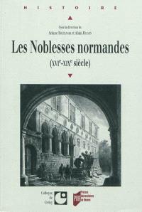 Les noblesses normandes, XVIe-XIXe siècle : actes du colloque international de Cerisy-la-Salle, 10-14 septembre 2008