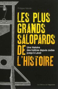 Les plus grands salopards de l'histoire : une histoire des traîtres depuis Judas jusqu'à Laval