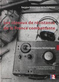 Les réseaux de résistance de la France combattante : dictionnaire historique