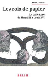 Les rois de papier : la caricature de Henri III à Louis XVI