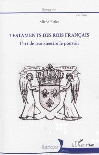 Les testaments des rois français : l'art de transmettre le pouvoir
