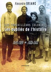 Les travailleurs coloniaux : les oubliés de l'histoire : 1916-1920 et 1939-1953