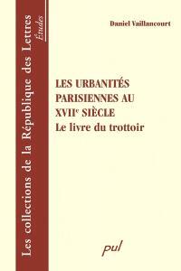 Les urbanités parisiennes au XVIIe siècle  : le livre du trottoir