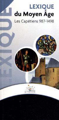 Lexique du Moyen Age : les Capétiens, 987-1498