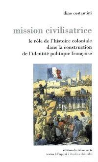 Mission civilisatrice : le rôle de l'histoire coloniale dans la construction de l'identité politique française