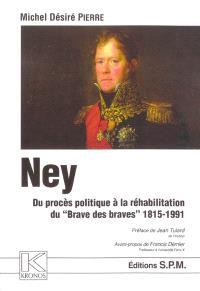 Ney : du procès politique à la réhabilitation du Brave des braves, 1815-1991