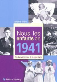 Nous, les enfants de 1941 : de la naissance à l'âge adulte