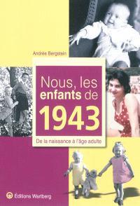 Nous, les enfants de 1943 : de la naissance à l'âge adulte