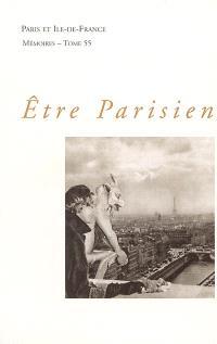 Paris et Ile-de-France : mémoires. Volume 55, Etre Parisien : actes du colloque de l'Ecole doctorale d'histoire de l'Université Paris I Panthéon-Sorbonne, 26-28 septembre 2002
