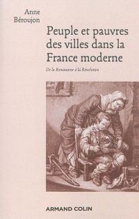 Peuple et pauvres des villes dans la France moderne : de la Renaissance à la Révolution