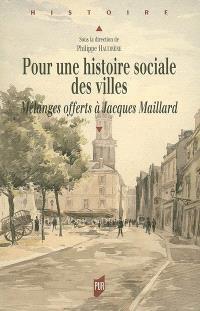 Pour une histoire sociale des villes : mélanges offerts à Jacques Maillard