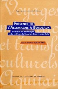 Présence de l'Allemagne à Bordeaux, du siècle de Montaigne à la veille de la Seconde Guerre mondiale : hommage au Goethe-Institut de Bordeaux, à l'occasion de son 25e anniversaire