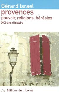 Provences : pouvoir, religion, hérésies, juifs, chrétiens et hérétiques