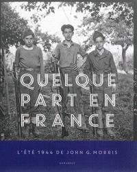 Quelque part en France : l'été 1944 de John G. Morris