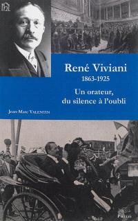 René Viviani : 1863-1925 : un orateur, du silence à l'oubli...