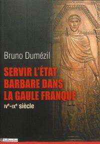 Servir l'Etat barbare dans la Gaule franque : du fonctionnariat antique à la noblesse médiévale : IVe-IXe siècle