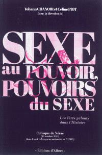 Sexe au pouvoir, pouvoirs du sexe : les verts galants dans l'histoire