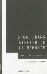 Shoah : dans l'atelier de la mémoire : France, 1987 à aujourd'hui