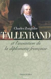Talleyrand et l'invention de la diplomatie française