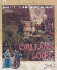 The siege of Orléans and the Loire campaign : Joan of Arc and the passage to victory, 1428-29