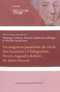 Un magistrat janséniste du siècle des Lumières à l'émigration, Pierre-Augustin Robert de Saint-Vincent